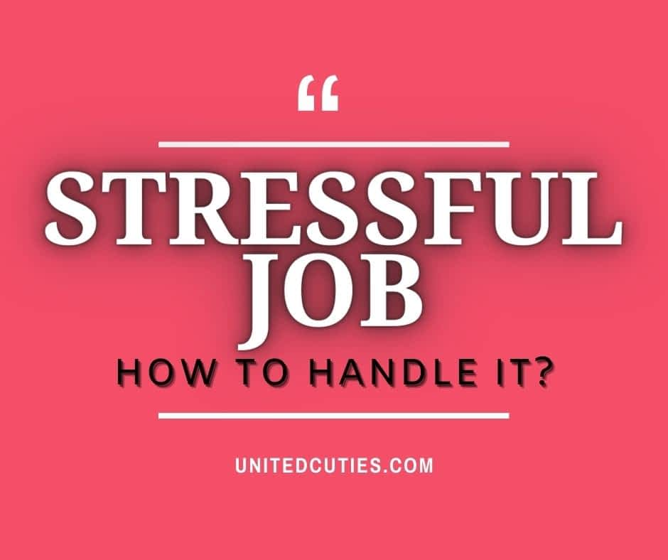 HOW TO DEAL WITH A STRESSFUL JOB?