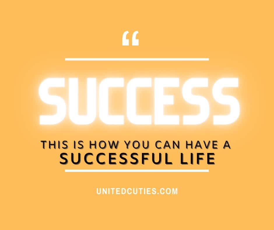 THIS IS HOW YOU HAVE A SUCCESSFUL LIFE