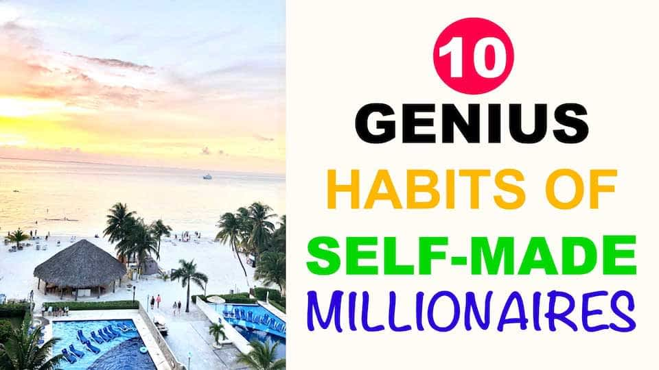 10 GENIUS AND SUCCESSFUL HABITS OF SELF MADE MILLIONAIRES